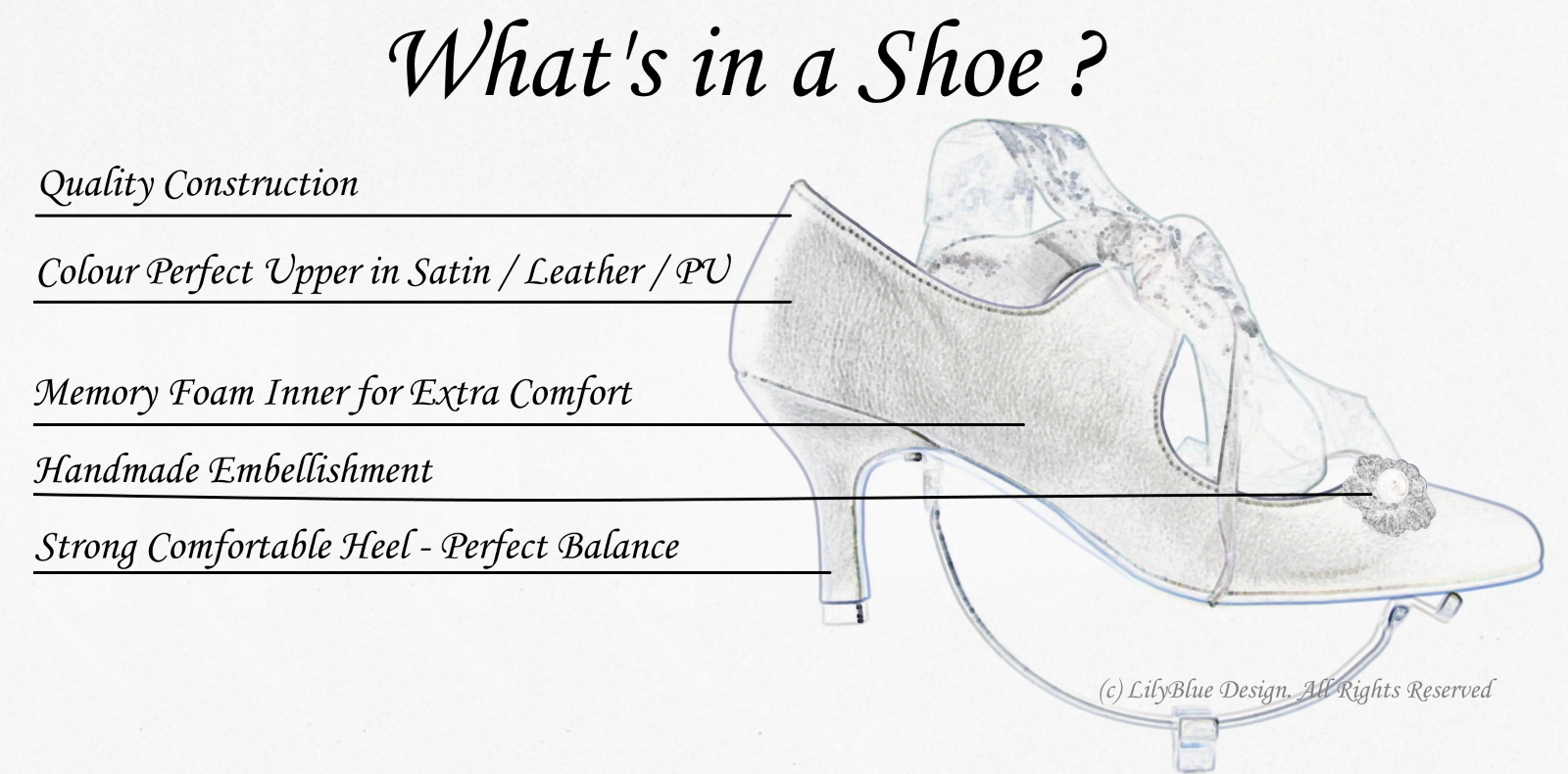 What is in a Shoe. Quality Construction, Colour Perfect, Comfortable, Sturdy Heel with perfect Balance. Handmade Decorations making it - the Perfect Wedding Shoe!